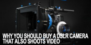 DSLR Camera That Also Shoots Video