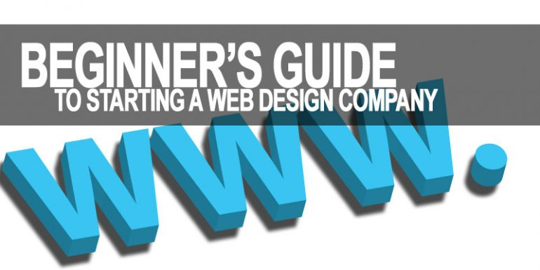 Beginner's Guide To Starting A Web Design Company
